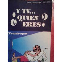 Y Tv...?quien Eres? Tv Cantropus, Raul Navarro, Ed Uam