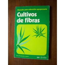 Cultivos De Fibras-manuales Educ.agropecuaria-ed-trillas-rm4