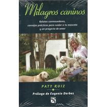 Milagros Caninos. Paty Ruiz. Prólogo De Eugenio Derbez Pm0