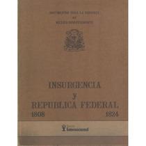 Insurgencia Y República Federal (1808 - 1824)