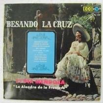 Lydia Mendoza / Besando La Cruz 1 Disco Lp Vinil