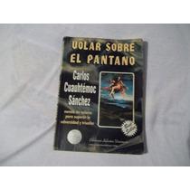 Libro Volar Sobre El Pantano, Carlos C. Sánchez.