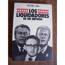 Los Liquidadores De Un Imperio-politica-1975-víctor Alba-pm0
