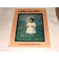 Libro Cuide A Sus Hijos , Su Crecimiento Y Desarrollo , Año