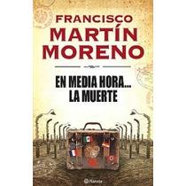 En Media Hora...la Muerte -francisco Martin Moreno- Libro