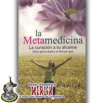 La Metamedicina - La Curación A Tú Alcance