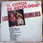 Bolero, Los Humildes, 15 Éxitos De Antología, Lp 12´, Hwo.