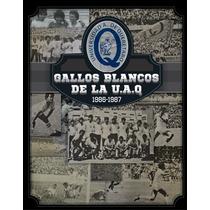 Revista Gallos Blancos De La U.a.q. 1986-1987