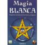 Magia Blanca De Tamara - Recetario De Hechizos Y Conjuros