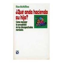 Libro ¿qué Anda Haciendo Su Hijo?, Ilse Achilles.