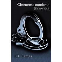 Cincuenta Sombras Liberadas ... E L James Libro 3