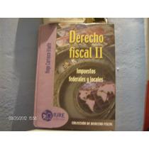 Libro Derecho Fiscal Ii, Impuestos Federales Y Locales, Hugo