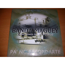 Banda Maguey Pa`no Recordarte Cd Promo Muy Raro Del Año 2001