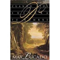 Libro Cuando Dios Susurra Tu Nombre, Max Lucado.