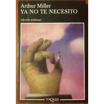 Arthur Miller. Ya No Te Necesito. 1a. Edición