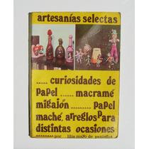 Artesanias Selectas De Papel, Macrame Y Migajon Libro 1980
