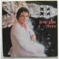Jose Jose / Si Me Dices Ahora 1 Disco Lp De Vinil