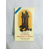 450 Años De La Imprenta Tipografía En México Antonio Pompa