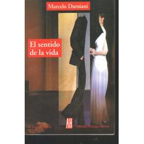 El Sentido De La Vida. Marcelo Damiani 1a Edic. (maa)