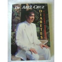 Diabetes Y Su Cura Natural. Dr. Abel Cruz. $69