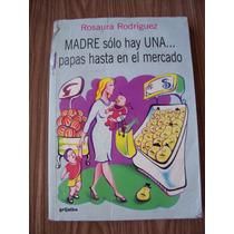 Madre Solo Hay Una,papas Hasta Enel Mercado-rosaura Rgez-maa