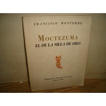 Moctezuma, El De La Silla De Oro -francisco Monterde-firmado
