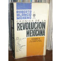 Cronica De La Revolucion Mexicana Tomo 1 R. Blanco Moheno