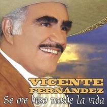 Vicente Fernandez,se Me Hizo Tarde Nuevo Envio Gratis. Spo