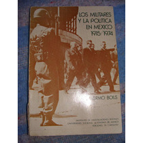 Libro Los Militares Y La Politica En Mexico 1915-1974, Guill