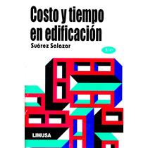 Costo Y Tiempo En Edificacion 3/ed - Suarez Salazar / Limusa