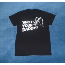 Playera Camiseta Star Wars Who´s Your Daddy? Darth Vader
