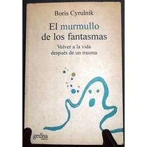 Boris Cyrulnik. El Murmullo De Los Fantasmas. Gedisa. España