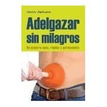 Adelgazar Sin Milagros: De Manera Sana,, Carlos Abehsera
