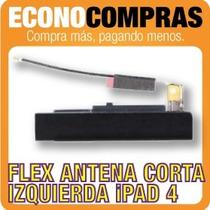 Flex De Antena Corta Izquierda Para Ipad 4 100% Nueva!!!!!!!