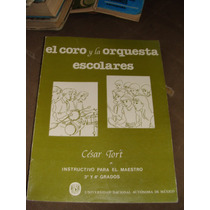 Libro El Coro Y La Orquesta Escolares, Cesar Tort, Instructi