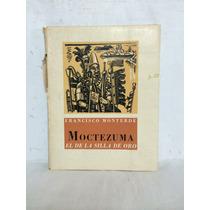 Moctezuma El De La Silla De Oro 1 Vol Francisco Monterde