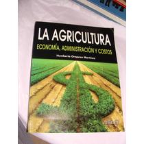 Libro La Agricultura, Economia, Administracion Y Costos, Hum