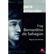 Para Entender Fray Bernardino De Sahagun - Portilla / Nostra