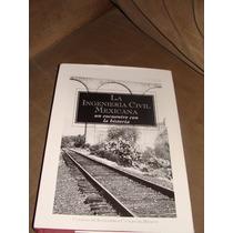 Libro La Ingenieria Civil Mexicana, Un Encuentro Con La Hist