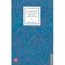Libro El Chamanismo Y Las Técnicas Arcaicas Del Éxtasis. Fce