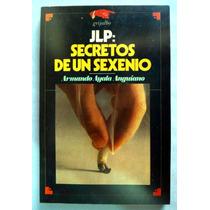 Jlp: Secretos De Un Sexenio. Armando Ayala Anguiano Hm4