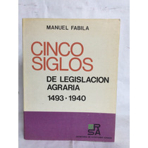 Cinco Siglos De Legislación Agraria 1493-1940 1 Vol Fabila