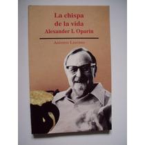 La Chispa De La Vida: Alexander I. Oparin - Lazcano - Maa