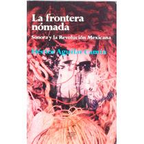 La Frontera Nómada. Sonora Y La Revolución Mexicana.
