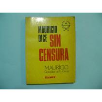 Libro Mauricio Dice Sin Censura / Gonzalez De La Garza
