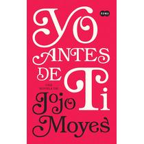 Yo Antes De Ti ... Jojo Moyes