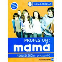 Profesion: Mama Adolescencia (la Maestria ) - Julia Borbolla