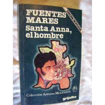 Santa Anna, El Hombre. - José Fuentes Mares
