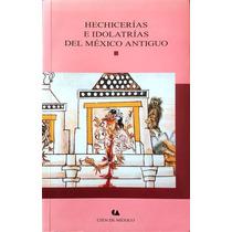 Libro Hechicerías E Idolatrías Del México Antiguo. Conaculta