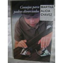 Consejos Para Padres Divorciados. Martha Alicia Chavez.$170.